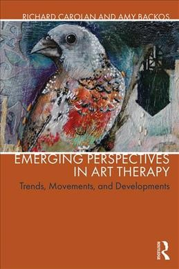 Emerging perspectives in art therapy : trends, movements, and developments