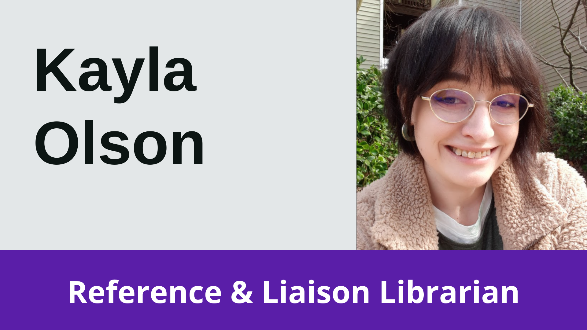 Kayla Olson Reference and Liaison Librarian