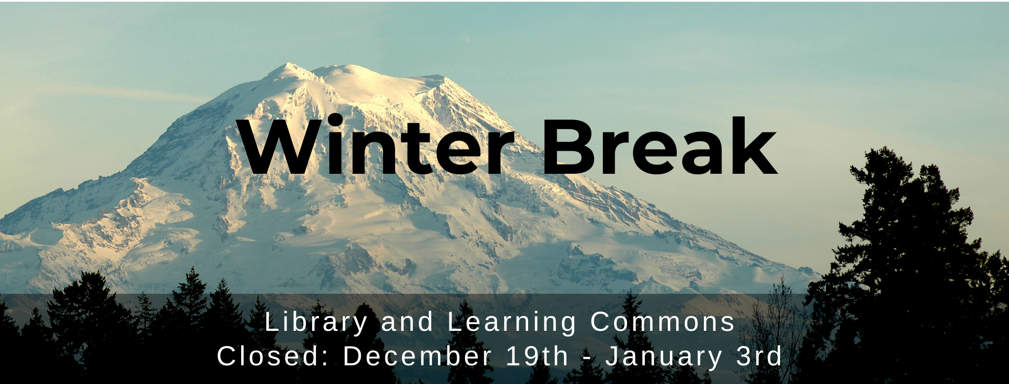 "Photograph of Mt. Ranier with superimposed text: ""Winter Break Library and Learning Commons Closed: December 19th - January 3rd"""
