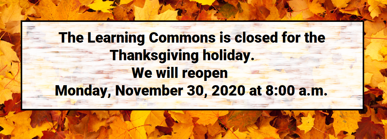 The Learning Commons is closed until 8:00 a.m. on November 30.
