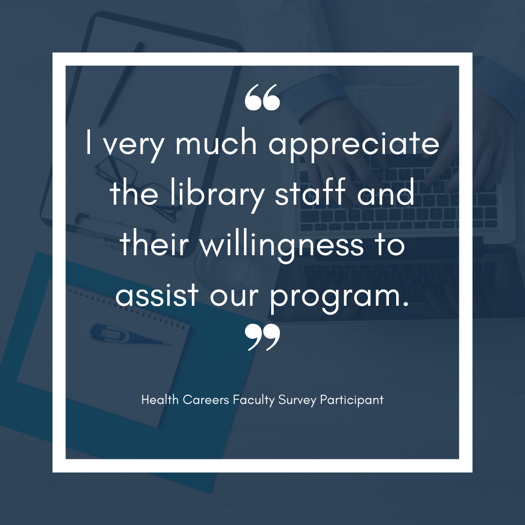 Health Careers faculty says they appreciate librarians' willingness to help out with this faculty's program.