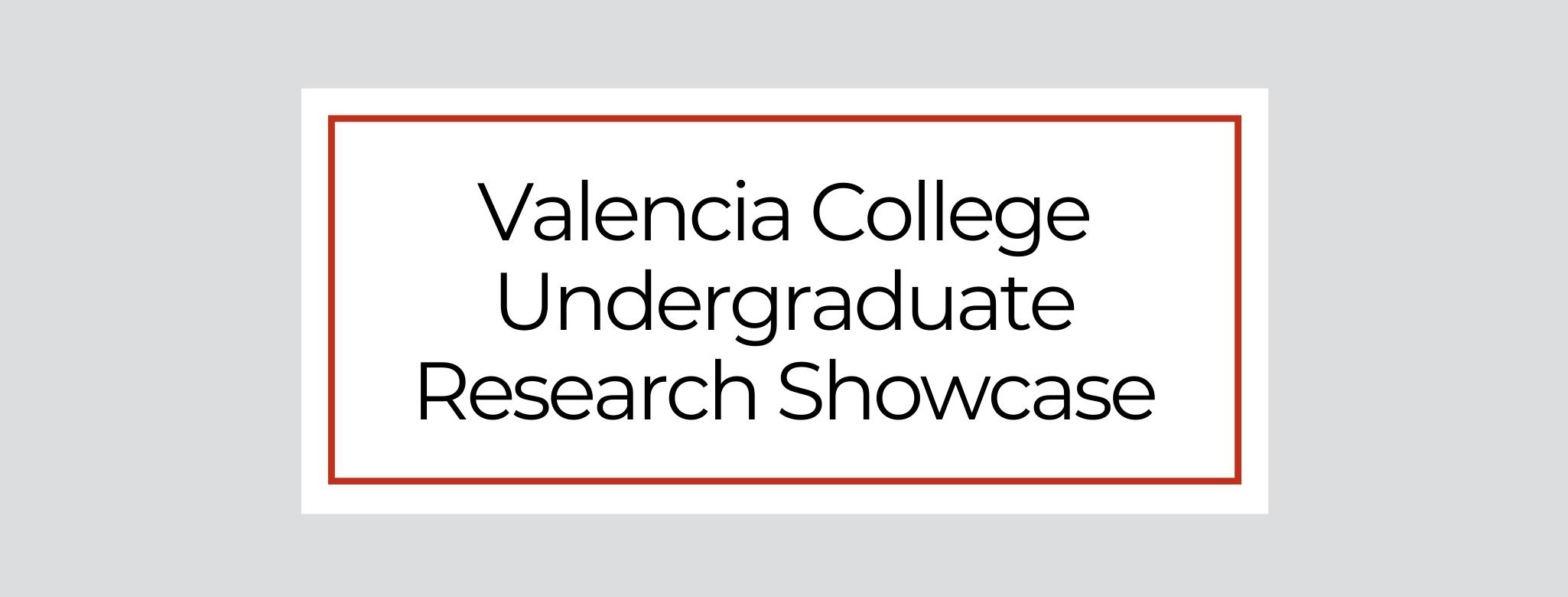 Valencia College Undergraduate Research Showcase