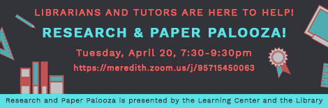Virtual Research and paper palooza Tuesday April 20 7:30-9:30pm zoom https://meredith.zoom.us/j/95715450063