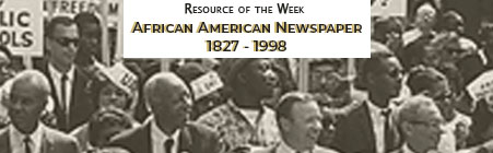 The resource of the week is African American Newspaper 1827 to 1998