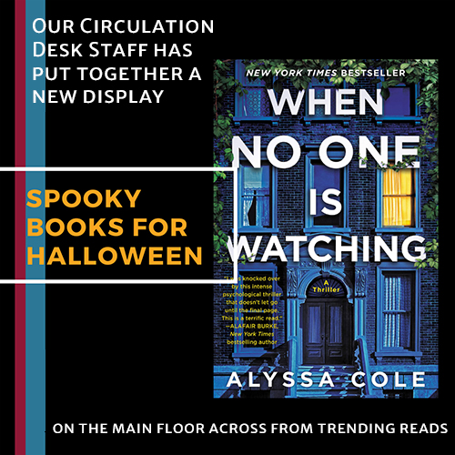 Circulation staff scary books display featuring Alyssa Cole's When No One is Watching