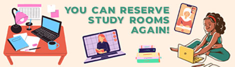 You can reserve study rooms again