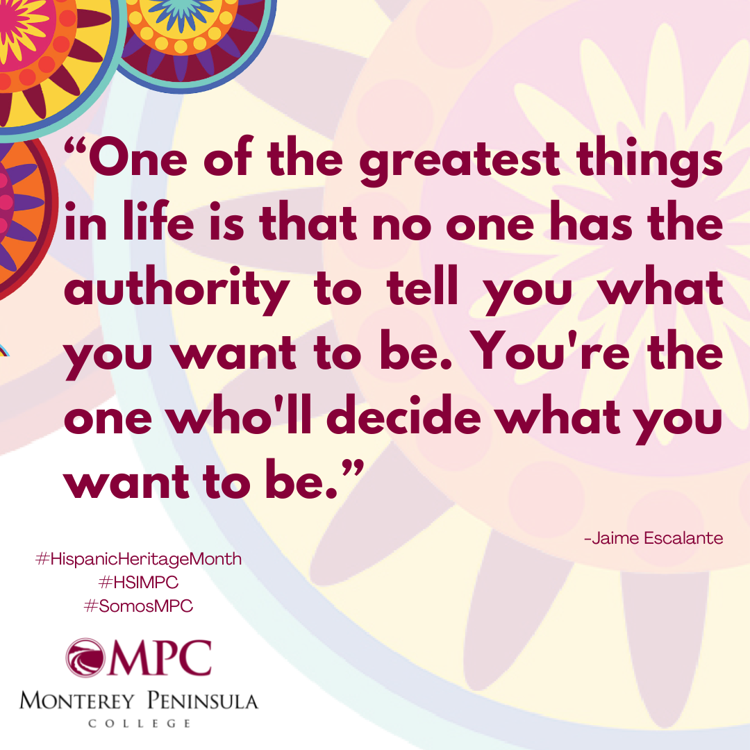 Quote One of the greatest things in life is that no one has the authority to tell you what you want to be. You're the one who'll decide what you want to be. Escalante