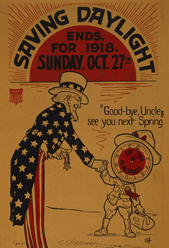 "Cartoon poster image of a man with a clock for a head and Uncle Sam. Poster reads ""Saving Daylight ends for 1918, Sunday. ""Good-bye, Uncle see you next spring."""