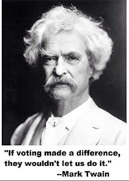 """A photo of Mark Twain. Quote says, """"If voting made a difference, they wouldn't let us do it. Mark Twain"""""""