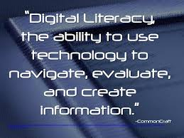 """""""Digital literacy, the ability to use technology to navigate, evaluate, and create infromation."""""""