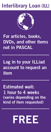 Interlibrary Loan For articles, books, DVDs, and other items not in PASCAL Log into your account to request an item Estimated wait: 1 hour to 4 weeks (varies depending on the kind of item requested Free