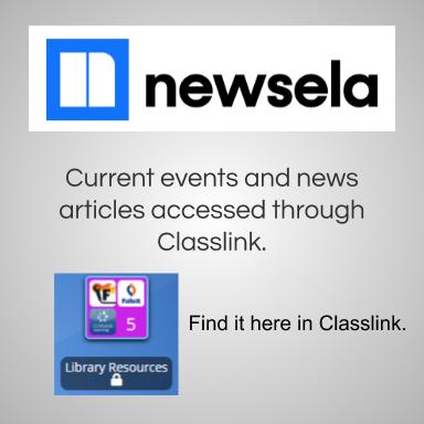 Newsela. Current events and news articles accessed through Classlink. Find it in Library Resources in Classlink.