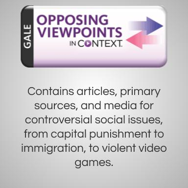 Opposing Viewpoints in Context. Contains articles, primary sources, and media for controversial social issues, from capital punishment to immigration, to violent video games.