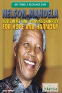 Nelson Mandela : Nobel Peace Prize-winning Champion for Hope and Harmony