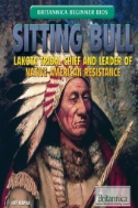 Sitting Bull : Lakota Tribal Chief and Leader of Native American Resistance