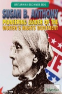 Susan B. Anthony : Pioneering Leader of the Women's Rights Movement