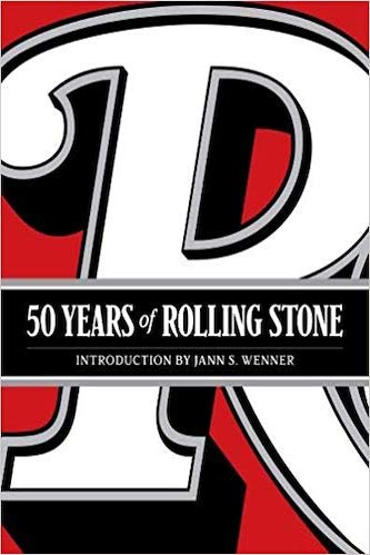 50 Years of Rolling Stone : The Music, Politics and People That Shaped Our Culture
