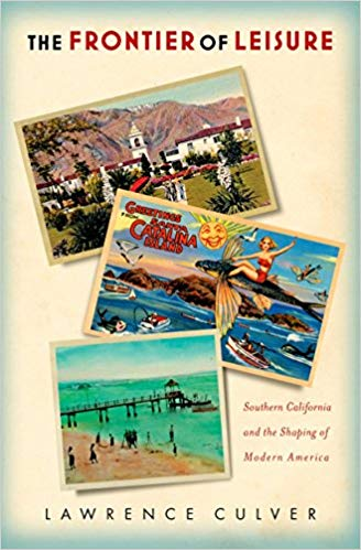 The Frontier of Leisure : Southern California and the Shaping of Modern America