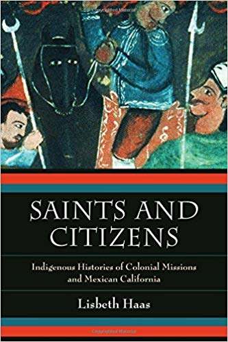 Saints and Citizens : Indigenous Histories of Colonial Missions and Mexican California