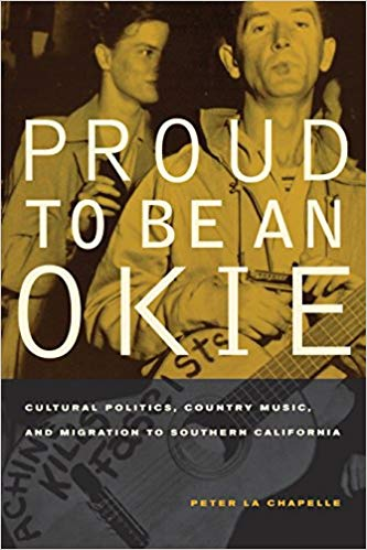 Proud to Be an Okie : Cultural Politics, Country Music, and Migration to Southern California