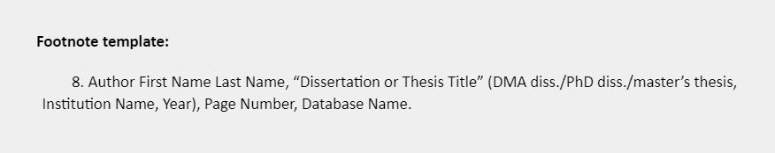 """Footnote template: 8. Author First Name Last Name, """"Dissertation or Thesis Title"""" (DMA diss./PhD diss./master's thesis, Institution Name, Year), Page Number, Database Name."""