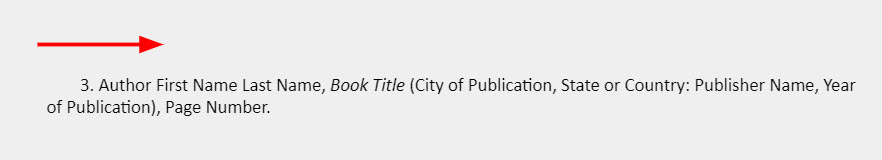 3. Author First Name Last Name, Book Title (City of Publication, State or Country: Publisher Name, Year of Publication), Page Number. [An arrow pointing to the right side of the footnote is above the first line to highlight the formatting of indenting the first line.]