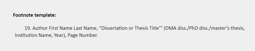 """Footnote template: 19. Author First Name Last Name, """"Dissertation or Thesis Title'"""" (DMA diss./PhD diss./master's thesis, Institution Name, Year), Page Number."""