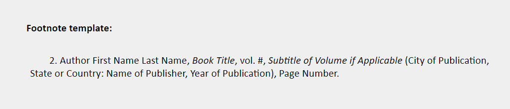 Specific volume in a multivolume work footnote template: 2. Author First Name Last Name, Book Title, vol. #, Subtitle of Volume if Applicable (City of Publication, State or Country: Name of Publisher, Year of Publication), Page Number.