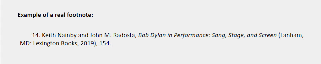 Book two to three authors footnote example: 14. Keith Nainby and John M. Radosta, Bob Dylan in Performance: Song, Stage, and Screen (Lanham, MD: Lexington Books, 2019), 154.