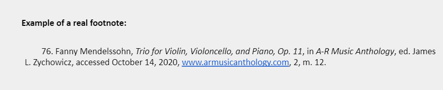 Example of a real footnote: 76. Fanny Mendelssohn, Trio for Violin, Violoncello, and Piano, Op. 11, in A-R Music Anthology, ed. James L. Zychowicz, accessed October 14, 2020, www.armusicanthology.com, 2, m. 12.