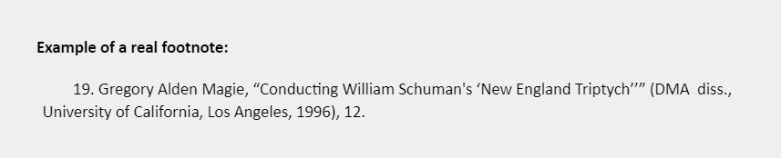 """Example of a real footnote: 19. Gregory Alden Magie, """"Conducting William Schuman's 'New England Triptych''"""" (DMA  diss.,  University of California, Los Angeles, 1996), 12."""