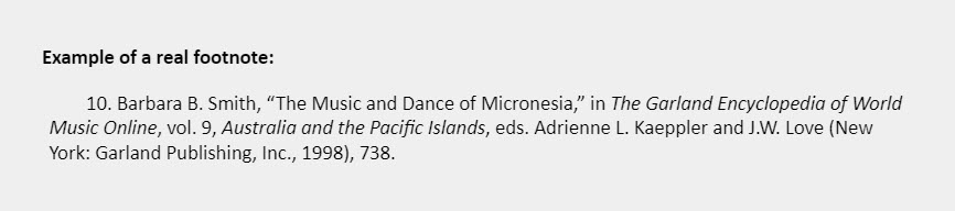 """Example of a real footnote: 10. Barbara B. Smith, """"The Music and Dance of Micronesia,"""" in The Garland Encyclopedia of World Music Online, vol. 9, Australia and the Pacific Islands, eds. Adrienne L. Kaeppler and J.W. Love (New York: Garland Publishing, Inc., 1998), 738."""