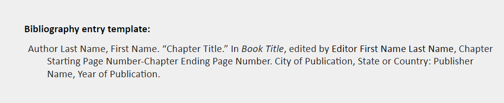 """Part of a larger whole bibliography entry template: Author Last Name, First Name. """"Chapter Title."""" In Book Title, edited by Editor First Name Last Name, Chapter Starting Page Number-Chapter Ending Page Number. City of Publication, State or Country: Publisher Name, Year of Publication."""