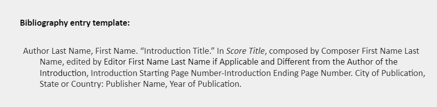 """Bibliography entry template: Author Last Name, First Name. """"Introduction Title."""" In Score Title, composed by Composer First Name Last Name, edited by Editor First Name Last Name if Applicable and Different from the Author of the  Introduction, Introduction Starting Page Number-Introduction Ending Page Number. City of Publication, State or Country: Publisher Name, Year of Publication."""
