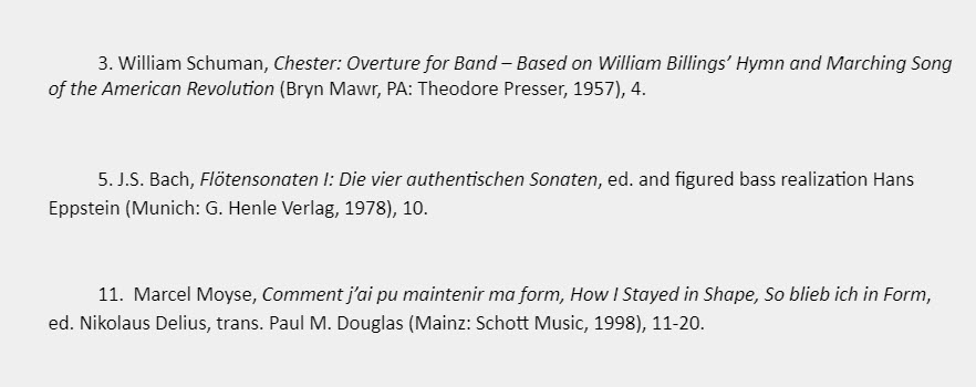 Examples of footnotes for sources with titles in English, German, and French that follow the relevant capitalization rules] 3. William Schuman, Chester: Overture for Band – Based on William Billings' Hymn and Marching Song of the American Revolution (Bryn Mawr, PA: Theodore Presser, 1957), 4.   5. J.S. Bach, Flötensonaten I: Die vier authentischen Sonaten, ed. and figured bass realization Hans Eppstein (Munich: G. Henle Verlag, 1978), 10.  11.  Marcel Moyse, Comment j'ai pu maintenir ma form, How I Stayed in Shape, So blieb ich in Form, ed. Nikolaus Delius, trans. Paul M. Douglas (Mainz: Schott Music, 1998), 11-20.