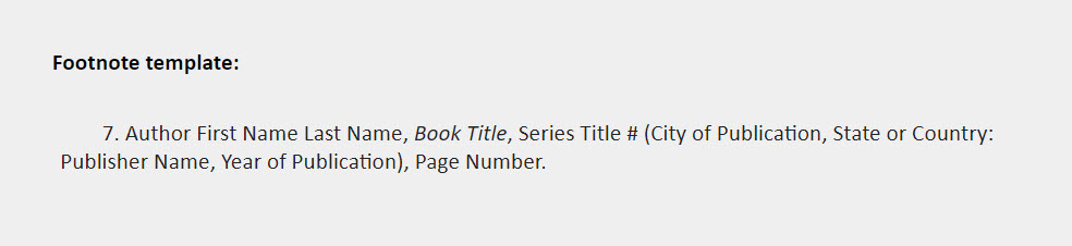 Footnote template: 7. Author First Name Last Name, Book Title, Series Title # (City of Publication, State or Country:  Publisher Name, Year of Publication), Page Number.