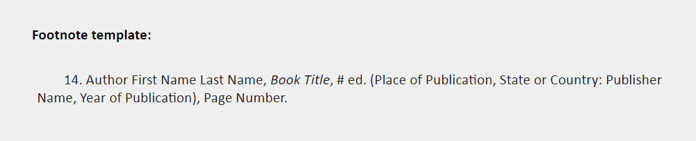 Footnote template: 14. Author First Name Last Name, Book Title, # ed. (Place of Publication, State or Country: Publisher Name, Year of Publication), Page Number.