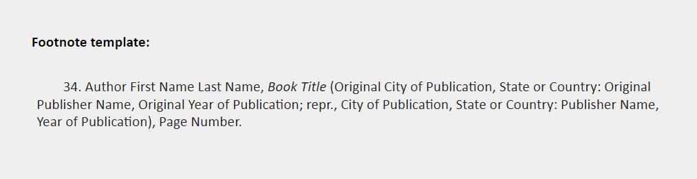 Footnote template: 34. Author First Name Last Name, Book Title (Original City of Publication, State or Country: Original Publisher Name, Original Year of Publication; repr., City of Publication, State or Country: Publisher Name, Year of Publication), Page Number.