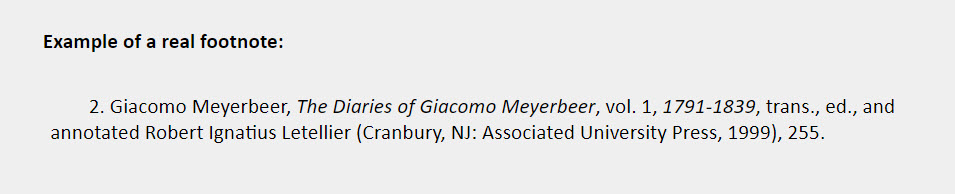 Example of a real footnote: 2. Giacomo Meyerbeer, The Diaries of Giacomo Meyerbeer, vol. 1, 1791-1839, trans., ed., and  annotated Robert Ignatius Letellier (Cranbury, NJ: Associated University Press, 1999), 255.