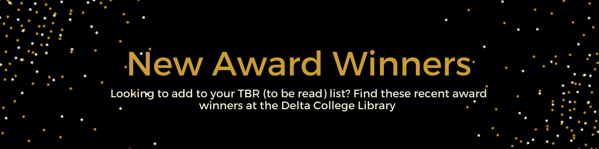 2020-2021 Book Award Winners. Need to add to your TBR (to be read)? Find these recent award winners at the Delta College Library.
