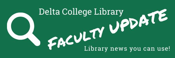 Graphic: Delta College Library Faculty Update. Library news you can use! White text on green background