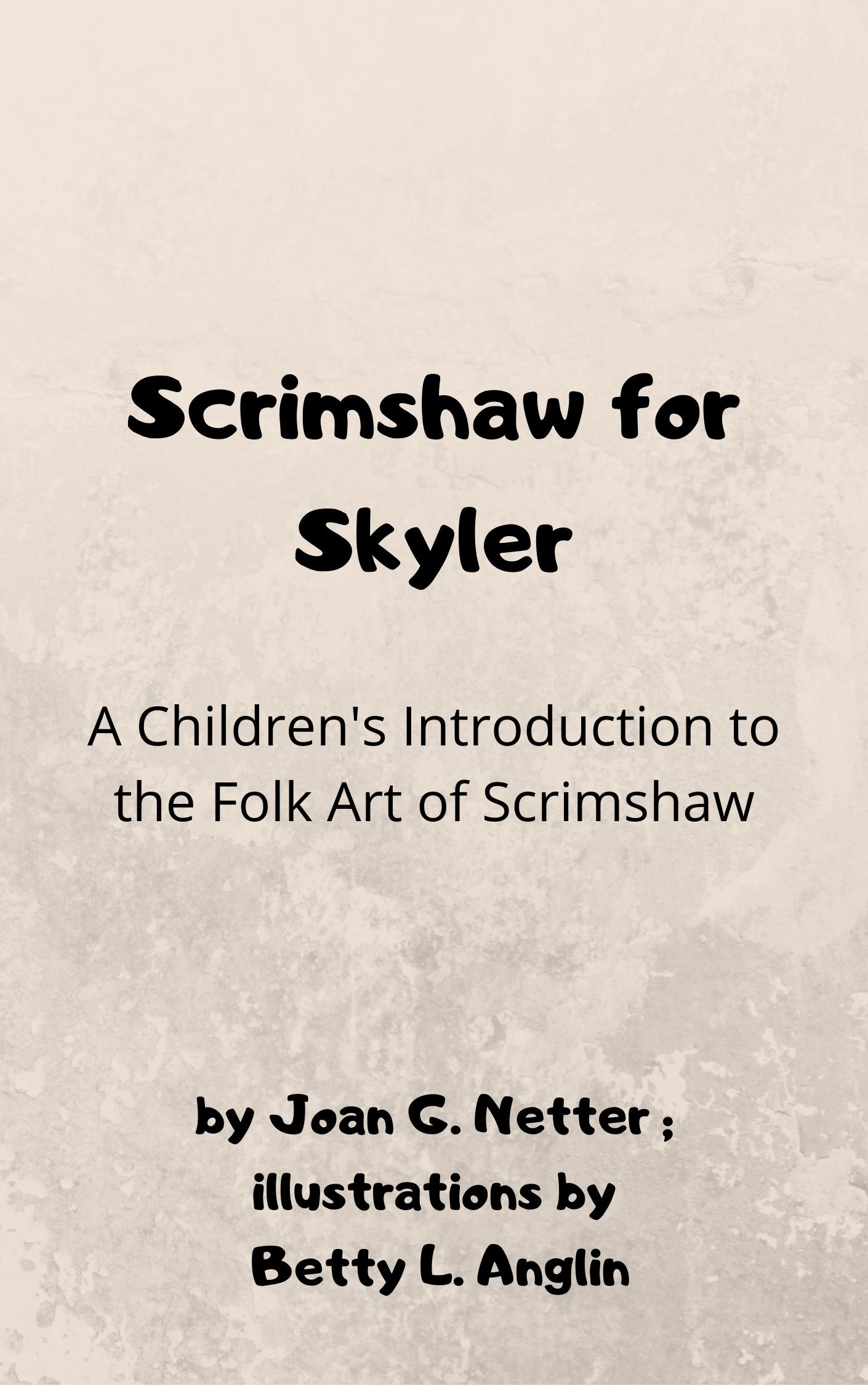 Scrimshaw for Skyler:  A Children's Introduction to the Folk Art of Scrimshaw
