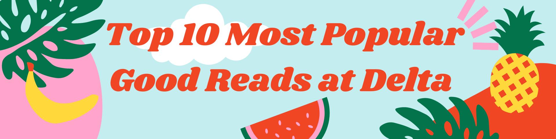 Top 10 Most Popular Good Reads at Delta