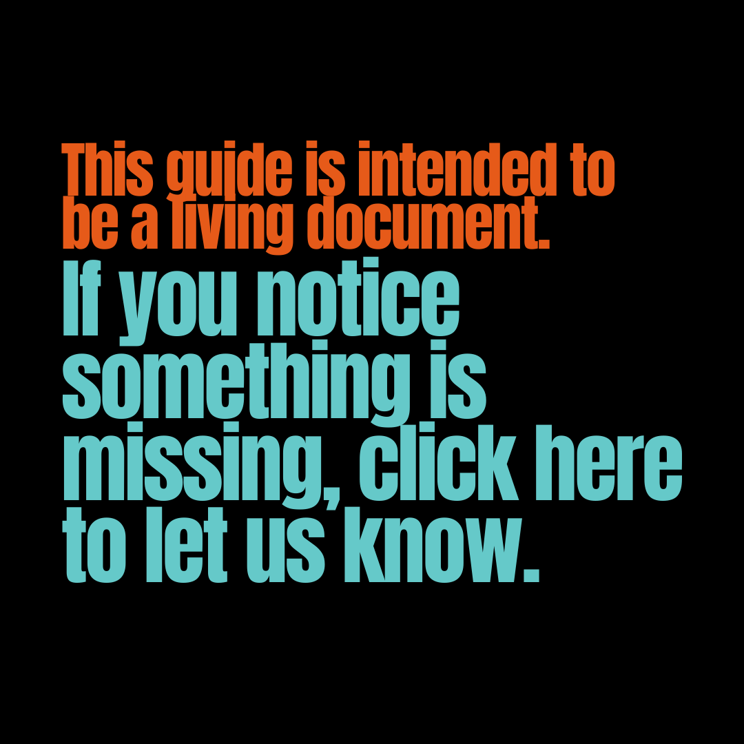 This guide is intended to be a living document. If you notice something is missing, click here to let us know.