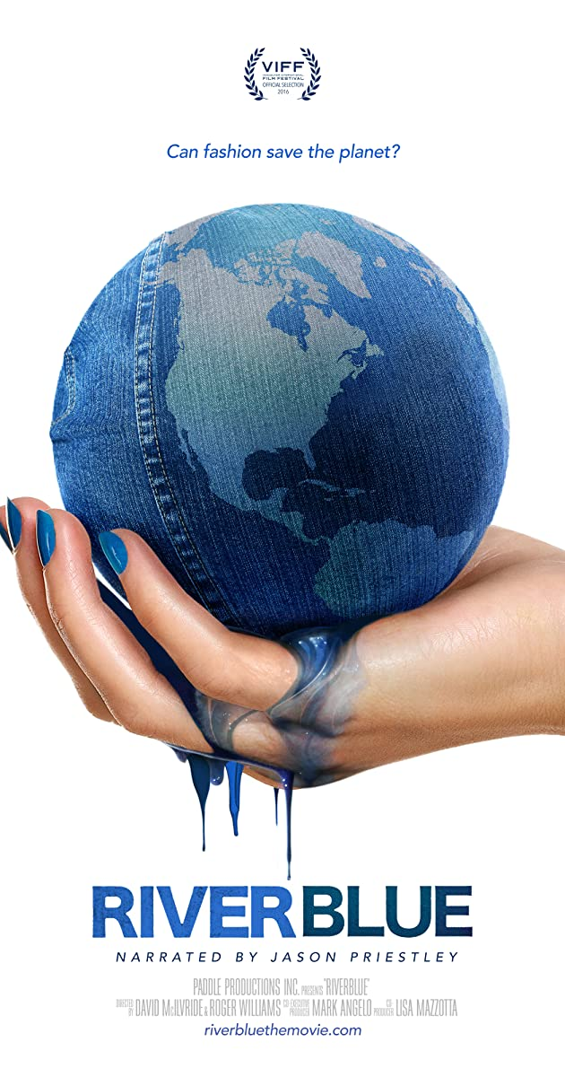"Riverblue movie poster: the words ""Can Fashion save the planet?"" above a hand holding an earth made out of blue jean fabric, with blue dye leaking from the bottom."