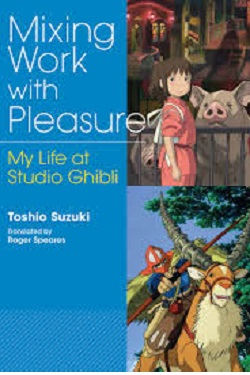 Mixing work with pleasure : my life at Studio Ghibli /