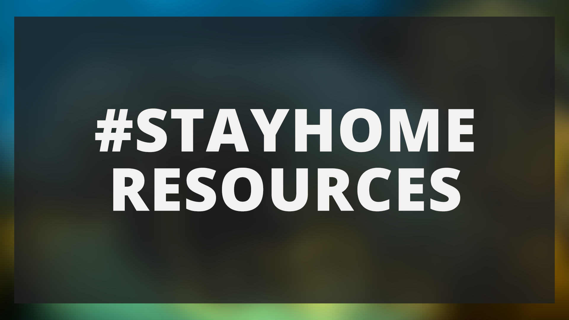 #StayHome Resources