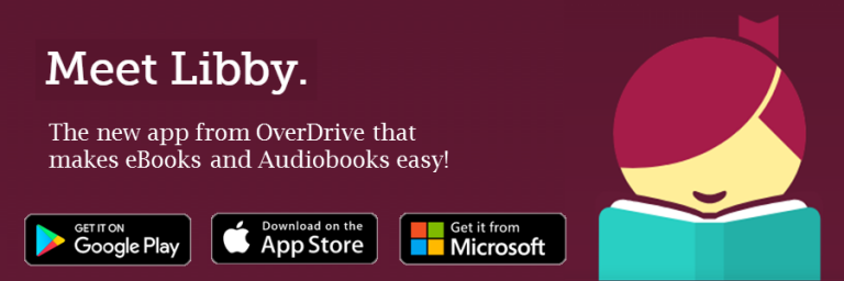 Meet Libby Image with drawing of girl holding book.  Text states Meet Libby.  The new app from over drive that makes e books and audiobooks easy!