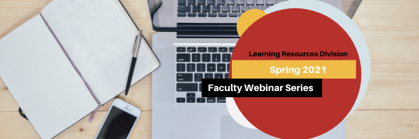 Banner image with laptop, notebook, and cellphone with graphical circle and text - Learning Resources Division, Spring 2021, Faculty Webinar Series