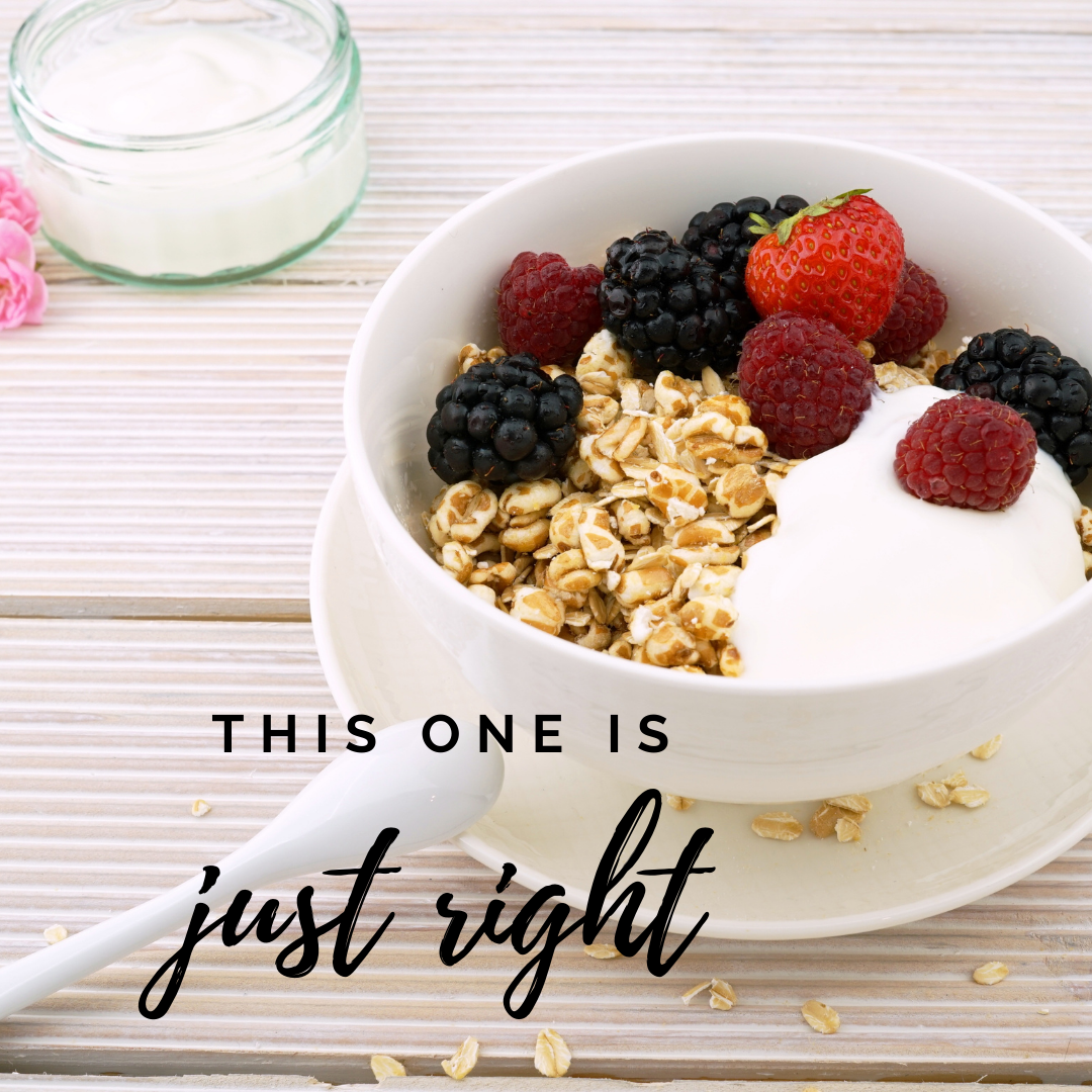 Image of a bowl of oatmeal with fruit and yogurt with text - This one is just right